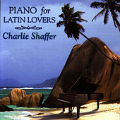 Piano For Latin Lovers by Charlie Shaffer