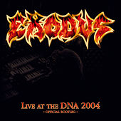 Live at the DNA 2004 - Official bootleg by Exodus