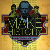 Make History by Thunderbirds Are Now!