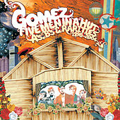 Five Men In A Hut (A's, B's and Rarities: 1998 - 2004) by Gomez