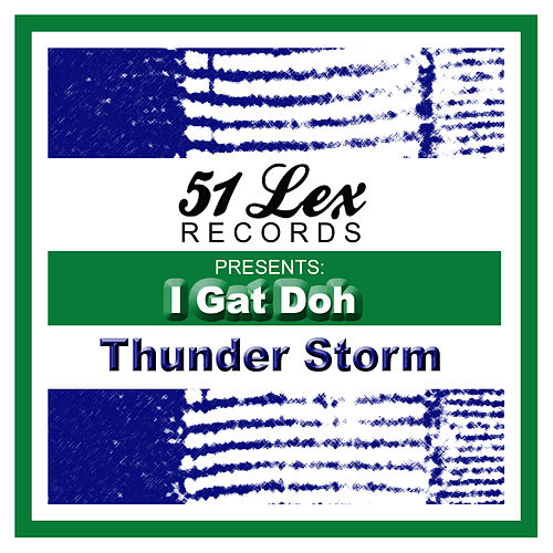 51 Lex Presents I Gat Doh by Thunderstorm