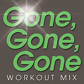 Gone, Gone, Gone Workout Mix - Single by Power Trip
