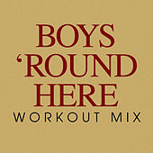 Boys 'Round Here Workout Mix - Single by Power Trip