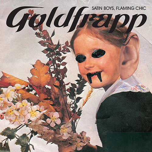 Satin Boys, Flaming Chic by Goldfrapp