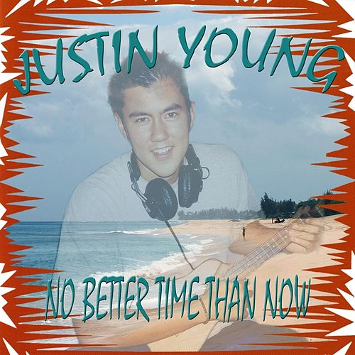 No Better Time Than Now by Justin Young