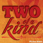 Two of a Kind by Michael Bubble