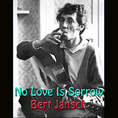 No Love Is Sorrow by Bert Jansch
