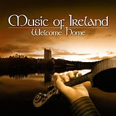 Music of Ireland - Welcome Home by Various Artists