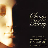 Songs of Mary by Michael Allen Harrison