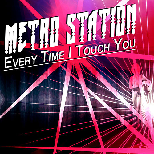 Every Time I Touch You by Metro Station