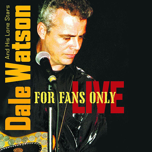 For Fans Only Live by Dale Watson