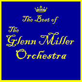 The Best of the Glenn Miller Orchestra by Glenn Miller