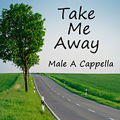 Take Me Away: Male Vocal (A Cappella) by Various Artists