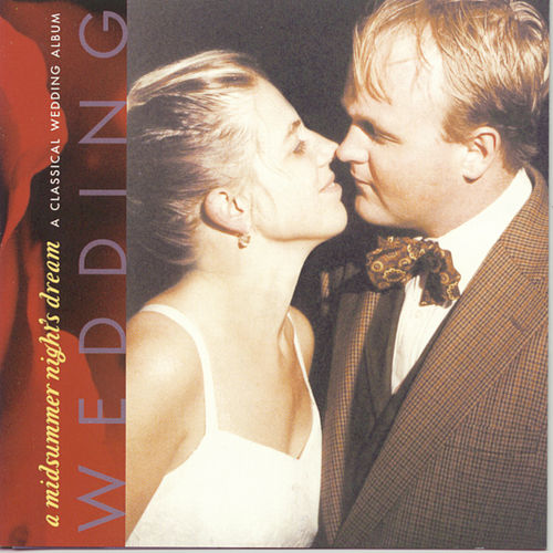 A Midsummer Night's Dream: A Classical Wedding Album by Various Artists