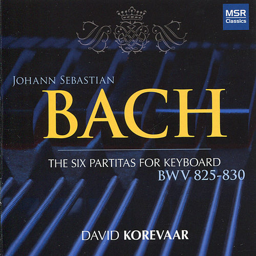 Bach: The Six Partitas for Keyboard, BWV 825-830 by David Korevaar