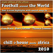Football Around The World 2010 (Chill & House Meets Africa single edition) by Various Artists