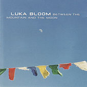 Between the Mountain and the Moon by Luka Bloom
