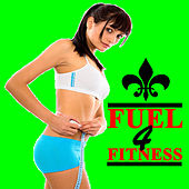 Fuel 4 Fitness (Aerobics, Cardio & Fitness @ The Best Electro House, Electronic Dance, EDM, Techno, House & Progressive Trance Music) by Various Artists