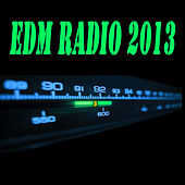 Edm Radio 2013 (The Best Electro House, Electronic Dance, EDM, Techno, House & Progressive Trance) by Various Artists