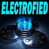 Electrofied (The Best Electro House, Electronic Dance, EDM, Techno, House & Progressive Trance) by Various Artists