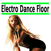 Electro Dance Floor (The Best Electro House, Electronic Dance, EDM, Techno, House & Progressive Trance) by Various Artists