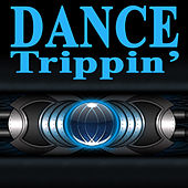 Dance Trippin' (The Best Electro House, Electronic Dance, EDM, Techno, House & Progressive Trance) by Various Artists