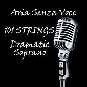 Aria Senza Voce - Dramatic Soprano by 101 Strings Orchestra