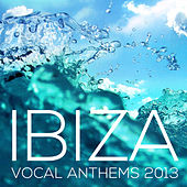 Ibiza Vocal Anthems 2013 by Various Artists