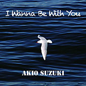 I Wanna Be With You by Akio Suzuki