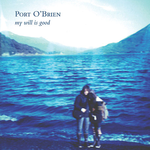 My Will Is Good by Port O'Brien