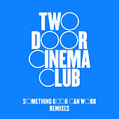 Something Good Can Work (Remixes) by Two Door Cinema Club