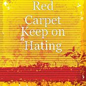 Keep on Hating by Red Carpet