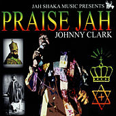 Praise Jah by Johnny Clarke