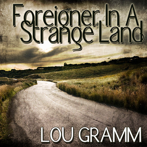 Foreigner In A Strange Land by Lou Gramm