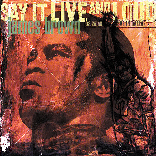 Say It Live And Loud: Live In Dallas 1968 by James Brown