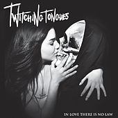 In Love There Is No Law by Twitching Tongues