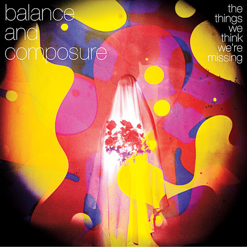 The Things We Think We're Missing by Balance And Composure