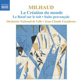 MILHAUD: La Creation du monde / Le Boeuf sur le toit / Suite provencale by Lille National Orchestra