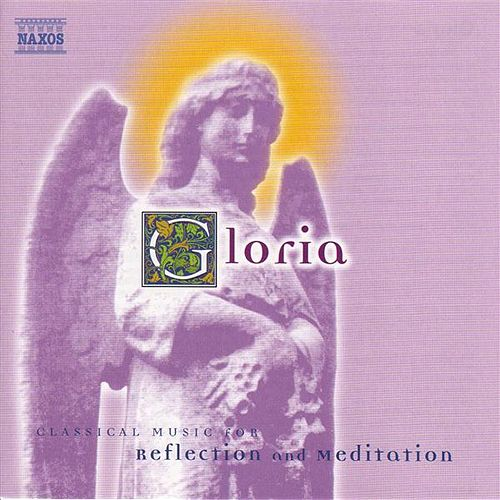 Gloria: Classical Music for Reflection and Meditation by Various Artists