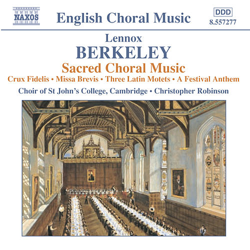 BERKELEY: Crux Fidelis / Missa Brevis / 3 Latin Motets / A Festival Anthem by Cambridge St. John's College Choir