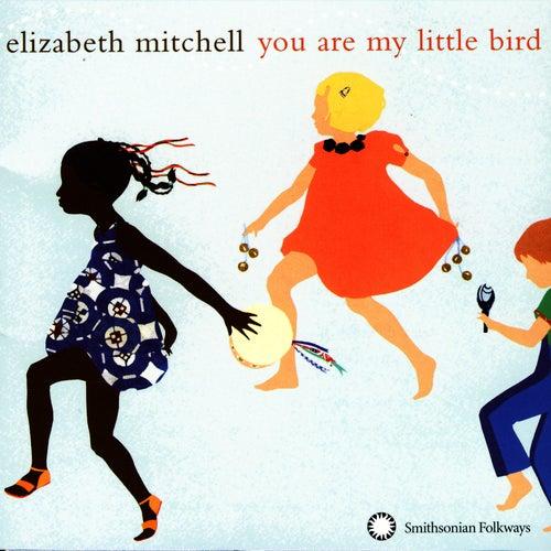 You Are My Little Bird by Elizabeth Mitchell