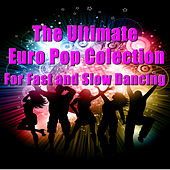 The Ultimate Collection of Euro Pop for Fast and Slow Dancing by Various Artists