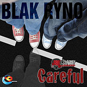 Careful by Blak Ryno