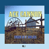 Sunshine On My Shoulders, Vol. 1 by Ace Cannon