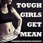 Tough Girls Get Mean: Military Empower Workout by Military Workout