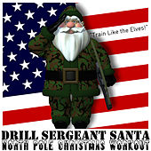 Drill Sergeant Santa: North Pole Christmas Workout by Military Workout