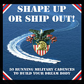 Shape Up or Ship Out! - 50 Running Military Cadences to Build Your Dream Body by Military Workout