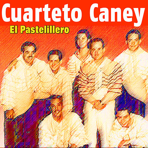 Cuarteto Caney - El Pastelillero by Cuarteto Caney