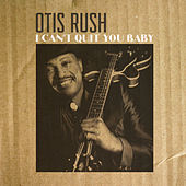 I Can't Quit You Baby von Otis Rush