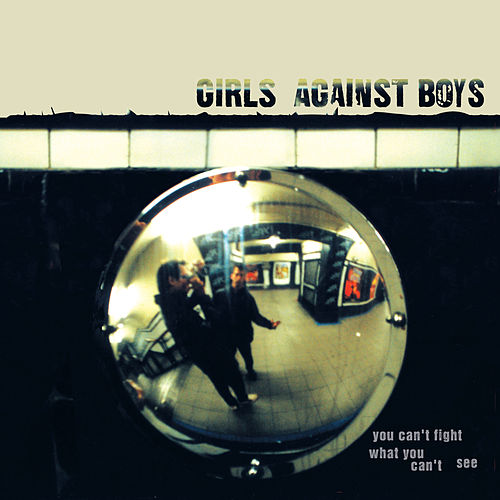 You Can't Fight What You Can't See by Girls Against Boys